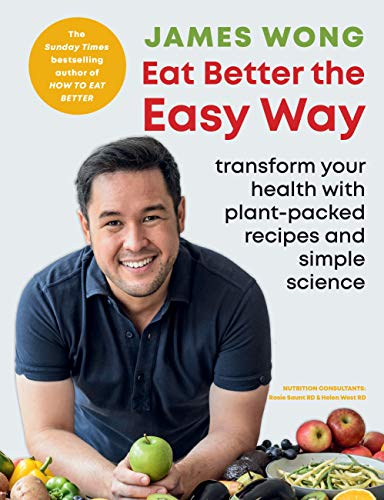 Eat Better the Easy Way: Transform your health with plant-packed recipes and simple science