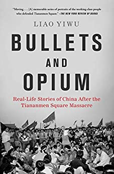 Bullets and Opium: Real-Life Stories of China After the Tiananmen Square Massacre by [Liao Yiwu]