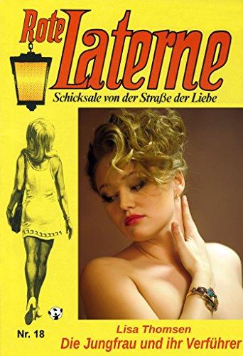 Die Jungfrau und ihr Verführer ROTE LATERNE - die Kultserie - Band 18 (Rote Laterne Liebesroman) (Rote Laterne Roman)