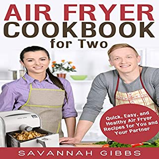 Air Fryer Cookbook for Two     Quick, Easy, and Healthy Air Fryer Recipes for You and Your Partner              By:                                                                                                                                 Savannah Gibbs                               Narrated by:                                                                                                                                 Coby Allen                      Length: 1 hr and 35 mins     Not rated yet     Overall 0.0