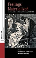 Feelings Materialized: Emotions, Bodies, and Things in Germany, 1500–1950 (Spektrum: Publications of the German Studies Association, 21)