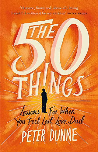 The 50 Things: Lessons for When You Feel Lost, Love Dad PDF Books
