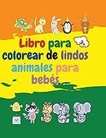 Libro para colorear de lindos animales para bebés: Libro para colorear de adorables animales para bebés de más de 3 años - Libro para colorear de animales: Para niños mayores de 3 años - Libro para colorear de animales de bebé para niñas y niños
