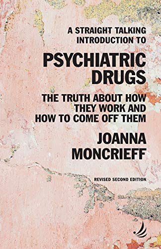 A Straight Talking Introduction to Psychiatric Drugs: The truth about how they work and how to come off them (The Straight Talking Introductions Series) 🔥