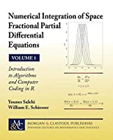 Numerical Integration of Space Fractional Partial Differential Equations: Introduction to Algorithms and Computer Coding in R (Synthesis Lectures on Mathematics and Statistics)