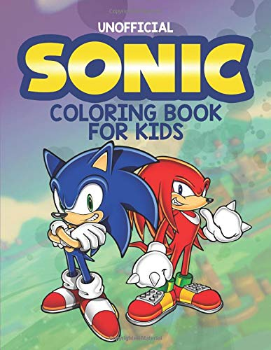 Sonic Coloring Book For Kids: Unofficial Activity Book With Every Kids Favorite Characters: Sonic the Hedgehog, Miles Prower, Knuckles the Echidna, ... Toddlers, Preschoolers and School Age Child