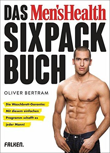 Das Men\'s Health Sixpack-Buch: Die Waschbrett-Garantie: Mit diesem einfachen Programm schafft es jeder Mann! (Neuausgabe mit 32 Seiten mehr Inhalt)