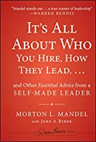 It's All About Who You Hire, How They Lead...and Other Essential Advice from a Self-Made Leader (Warren Bennis Signature)