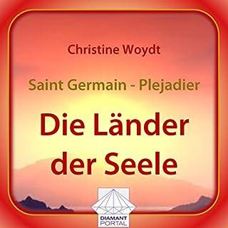 Saint Germain - Plejadier: Die Länder der Seele                   Autor:                                                                                                                                 Christine Woydt                               Sprecher:                                                                                                                                 Christine Woydt                      Spieldauer: 3 Std. und 18 Min.     5 Bewertungen     Gesamt 4,6