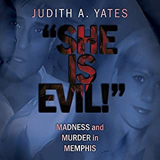 She Is Evil!     Madness and Murder in Memphis              By:                                                                                                                                 Judith A. Yates                               Narrated by:                                                                                                                                 Lee Ann Howlett                      Length: 7 hrs and 19 mins     Not rated yet     Overall 0.0