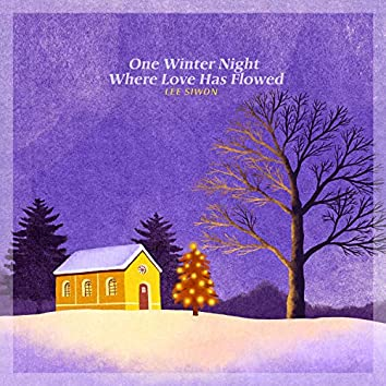 One Winter Night Where Love Has Flowed