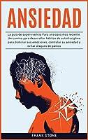 Ansiedad: La guía de supervivencia Para ansiosos más reciente. Un camino para desarrollar hábitos de autodisciplina para dominar sus emociones, controlar su ansiedad y evitar ataques de pánico (Anxiety)