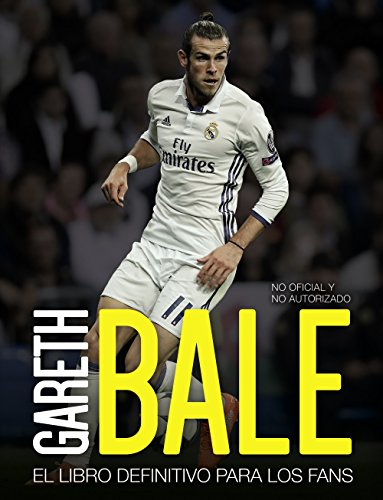 Gareth Bale : el libro definitivo para los fans