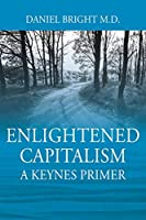 Enlightened Capitalism: A Keynes Primer - Second Edition
