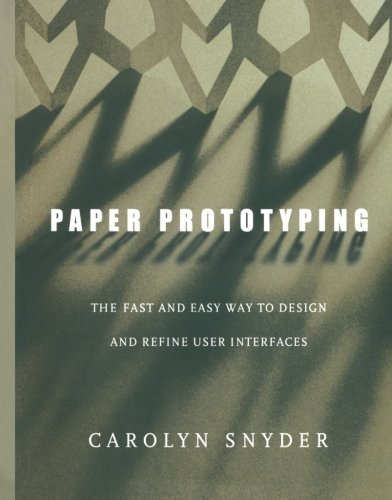 Compare Textbook Prices for Paper Prototyping: The Fast and Easy Way to Design and Refine User Interfaces Interactive Technologies 1 Edition ISBN 9781558608702 by Snyder, Carolyn