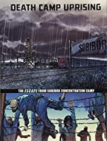 Death Camp Uprising: The Escape from Sobibor Concentration Camp (Great Escapes of World War II)