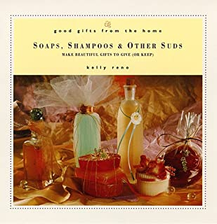 Good Gifts from the Home: Soaps, Shampoos & Other Suds: Make Beautiful Gifts to Give (or Keep)