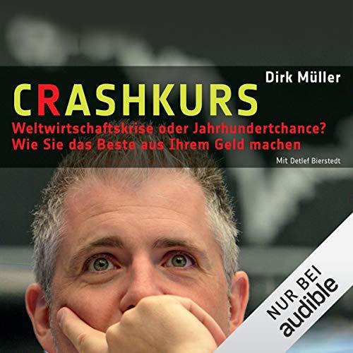 Crashkurs - Weltwirtschaftskrise oder Jahrhundertchance?                    Autor:                                                                                                                                 Dirk Müller                               Sprecher:                                                                                                                                 Detlef Bierstedt                      Spieldauer: 8 Std. und 6 Min.     930 Bewertungen     Gesamt 4,5