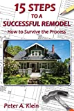 15 Steps to a Successful Remodel: How to Survive the Process