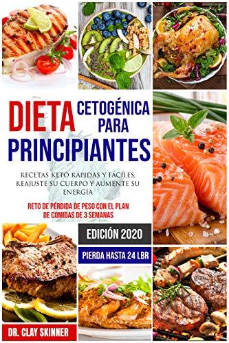 Dieta Cetogénica para Principiantes #2020: Recetas Keto Rápidas y Fáciles. Reajuste su Cuerpo y Aumente su Energía. Reto de Pérdida de Peso con el ...