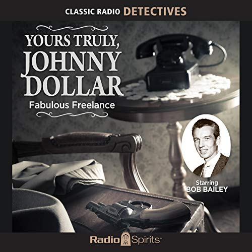 Yours Truly, Johnny Dollar: Fabulous Freelance cover art