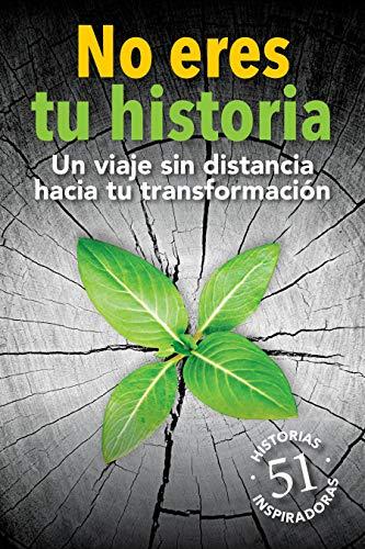 No eres tu historia: Un viaje sin distancia hacia tu transformación • 51 Historias Inspiradoras (Spanish Edition)