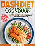 DASH DIET COOKBOOK : The Complete Guide to Lower Blood Pressure with Flavorful Low-Sodium Recipes and 6 Weekly Plans to Improve your Health and Boost your Energy Level (English Edition)