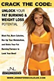 Crack the Code: Unlock Your Fat-Burning and Weight-Loss Potential: Blast Fat, Burn Calories, Rev Up Your Metabolism, and Stoke Your Fat Burning Furnace to Look & Feel Your Best (English Edition)
