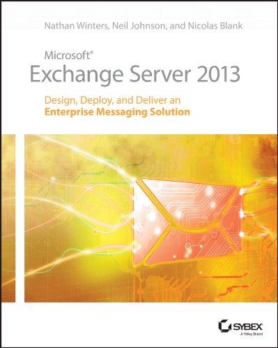 Microsoft Exchange Server 2013: Design, Deploy and Deliver an Enterprise Messaging Solution (English Edition)