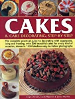 Cakes & Cake Decorating, Step-by-Step: The complete practical guide to decorating with sugarpaste, icing and frosting, with 200 beautiful cakes for every kind of occasion, shown in 1500 fabulous easy-to-follow photographs