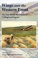 Wings Over the Western Front: The First World War Diaries of Collingwood Ingram