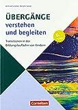 Beiträge zur Bildungsqualität: Übergänge verstehen und begleiten: Transitionen in der Bildungslaufbahn von Kindern - Wilfried Griebel