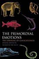 Primordial Emotions: The Dawning of Consciousness