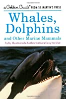 Whales, Dolphins: And Other Marine Mammals (Golden Guides)