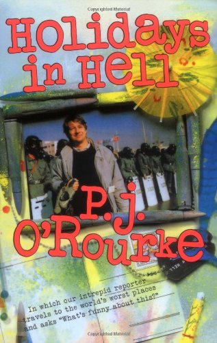 Holidays in Hell: In Which Our Intrepid Reporter Travels to the World's Worst Places and Asks, 'what's Funny about Thi (O'Rourke, P. J.) [Idioma Inglés]