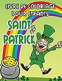 Saint Patrick livre de coloriage pour enfants: Joyeuse Saint Patrick! Coloriage pour les tout-petits et les enfants d'âge préscolaire de 4 à 8 ans