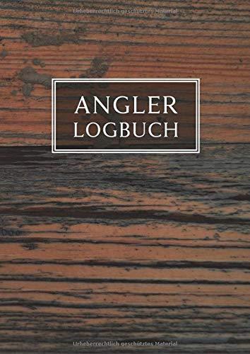 Angler Logbuch: Tagebuch für Angler, A4, 120 Seiten, mit Tabelle und Felder zum Ausfüllen verscheidenster Angaben, Umschlag mit Holzmaserung