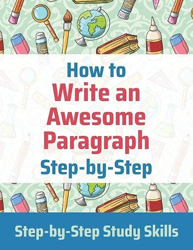Compare Textbook Prices for How to Write an Awesome Paragraph Step-by-Step: Step-by-Step Study Skills  ISBN 9798696628097 by Matthews, Jay