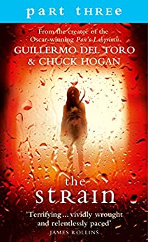 The Strain: Part 3, Sections 10 to 13 inclusive: A gripping suspense thriller that will keep you hooked from the first page to the last! by [Guillermo del Toro, Chuck Hogan]