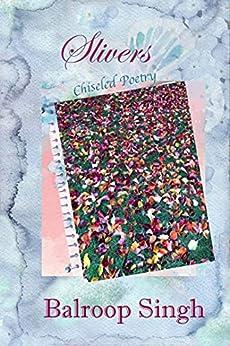Slivers: Chiseled Poetry by [Balroop Singh]
