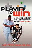 Playin' to Win: A Surgeon, Scientist and Parent Examines the Upside of Video Games (English Edition)