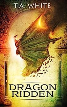 Dragon-Ridden (Dragon Ridden Chronicles Book 1) (English Edition) van [T.A. White]