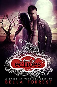 A Shade of Vampire 18: A Trail of Echoes by [Bella Forrest]