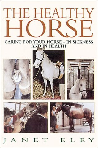 The Healthy Horse: Caring for Your Horse - In Sickness and in Health