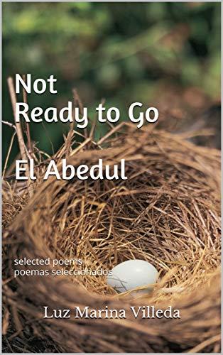 Not Ready to Go - El Abedul: selected poems - poemas seleccionados