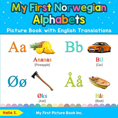 My First Norwegian Alphabets Picture Book with English Translations: Bilingual Early Learning & Easy Teaching Norwegian Books for Kids (Teach & Learn Basic Norwegian words for Children, Band 1)
