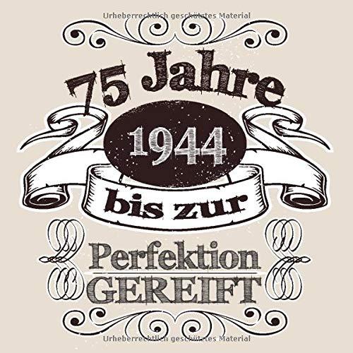 75 Jahre 1944 Bis Zur Perfektion Gereift Cooles Geschenk Zum 75 Geburtstag Geburtstagsparty Gästebuch Eintragen Von Wünschen Und Sprüchen Lustig 120