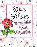 30 jours 30 fleurs Apprendre à D...