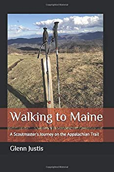 Walking to Maine  A Scoutmaster s Journey on the Appalachian Trail