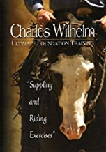 Charles Wilhelm Ultimate Foundation Training: Suppling & Riding Exercises by Charles Wilhelm